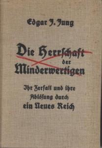 """Die Edgar Julius Jung """"Die Herrschaft der Minderwertigen, ihr Zerfall und ihre Ablösung durch ein Neues Reich"""" (1927)"""